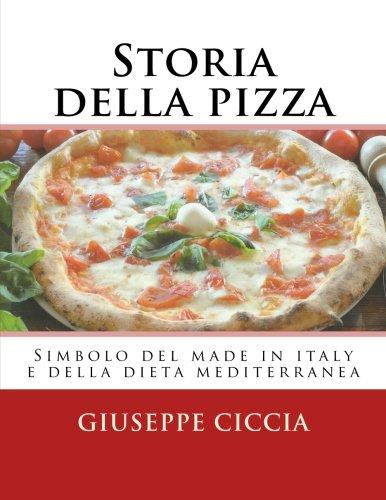 Storia Della Pizza: Simbolo Del Made in Italy E Della Dieta Mediterranea: Volume 10