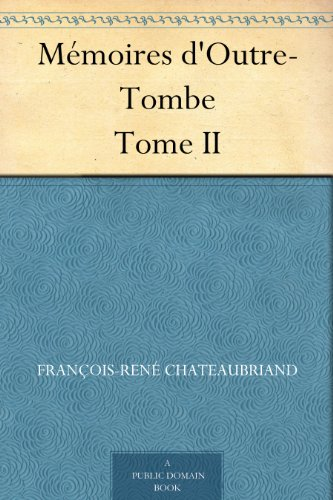 Mémoires d'Outre-Tombe Tome II