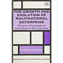 The Growth and Evolution of Multinational Enterprise: Patterns of Geographical and Industrial Diversification (New Horizons in International Business Series)