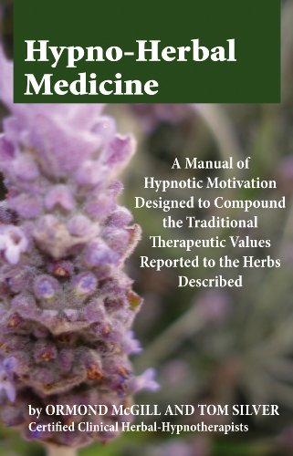 Hypno Herbal Medicine A Manual of Hypnotic Motivation Designed to Compound the Traditional Therapeutic Values Reported to the Herbs Described (English Edition)