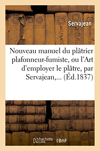 Nouveau manuel du plâtrier plafonneur-fumiste, ou l'Art d'employer le plâtre par Servajean