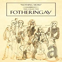 Fotheringay - Nothing More / The Collected