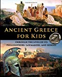 Ancient Greece for Kids Through the Lives of its Philosophers, Lawmakers, and Heroes