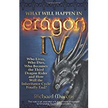 What Will Happen in Eragon IV: Who Lives, Who Dies, Who Becomes the Third Dragon Rider and How Will the Inheritance Cycle Finally End? by Richard Marcus (2009-10-13)