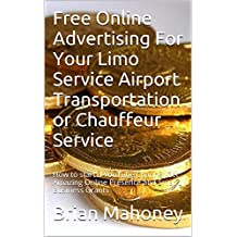 Free Online Advertising For Your Limo Service Airport Transportation  or Chauffeur Service: How to start a YouTube Channel Get Amazing Online Presence and  Small Business Grants (English Edition)