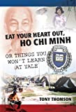 Eat Your Heart Out, Ho Chi Minh: Or Things You Won't Learn at Yale