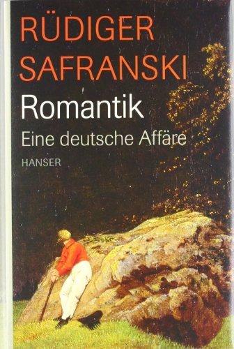 Romantik: Eine deutsche Affäre von Safranski, Rüdiger (2007) Gebundene Ausgabe