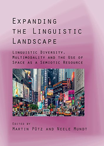 Expanding the Linguistic Landscape: Linguistic Diversity, Multimodality and the Use of Space as a Semiotic Resource (English Edition)