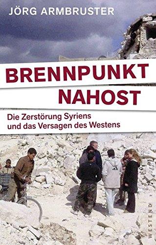 Brennpunkt Nahost: Die Zerstörung Syriens und das Versagen des Westens