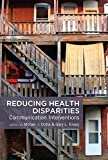 Reducing Health Disparities: Communication Interventions (Health Communication)