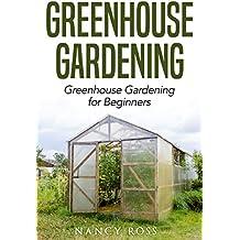 Greenhouse Gardening: Greenhouse Gardening for Beginners (English Edition)