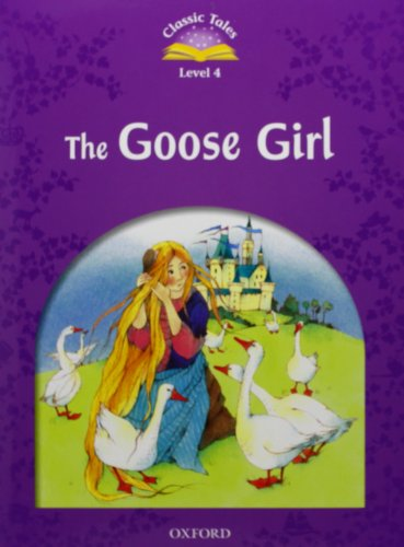 Classic Tales Second Edition: Classic Tales 4. The Gooses Girl. Audio CD Pack