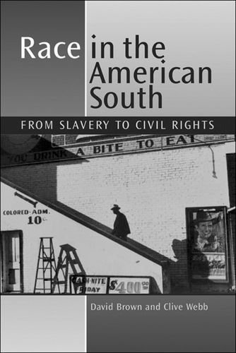 Race in the American South: From Slavery to Civil Rights: Written by Clive Webb, 2007 Edition, Publisher: Edinburgh University Press [Paperback]