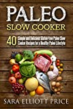 Paleo Slow Cooker: 40 Simple and Delicious Gluten-free Paleo Slow Cooker Recipes for a Healthy Paleo Lifestyle (Paleo Crockpot Cookbook)