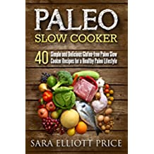 Paleo Slow Cooker: 40 Simple and Delicious Gluten-free Paleo Slow Cooker Recipes for a Healthy Paleo Lifestyle (Paleo Crockpot Cookbook) (English Edition)