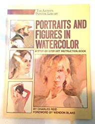 Portraits and Figures in Watercolor (Artist's Painting Library) by Reid, Charles (1984) Paperback
