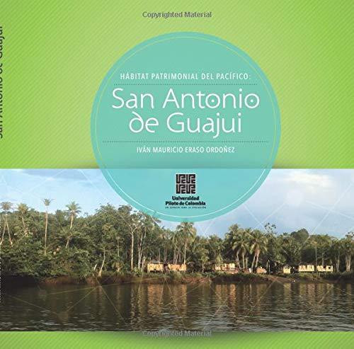 Hábitat patrimonial del pacífico: San Antonio de Guajui por Mr. Iván Mauricio Eraso Ordoñez