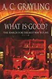 What is Good?: The Search for the Best Way to Live