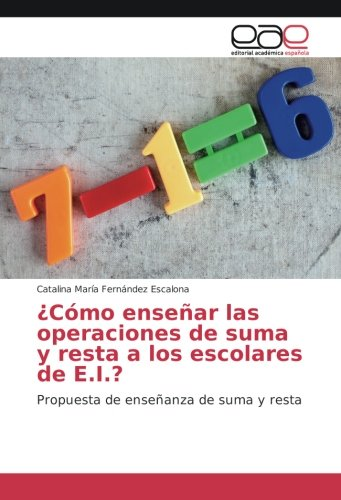 ¿Cómo enseñar las operaciones de suma y resta a los escolares de E.I.?: Propuesta de enseñanza de suma y resta por Catalina María Fernández Escalona