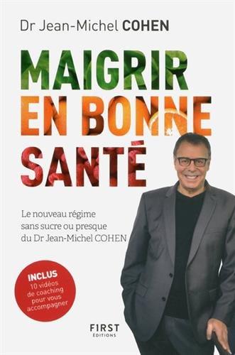 Maigrir en bonne santé - le nouveau régime du Dr Jean-Michel Cohen par Jean-Michel COHEN