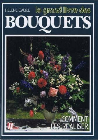 Le grand livre des bouquets comment les realiser