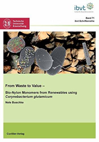 From waste to Value: Bio-Nylon Monomers from Renewables using Corynebacterium glutamicum (Schriftenreihe des Institutes für Bioverfahrenstechnik der Technischen Universität Braunschweig)