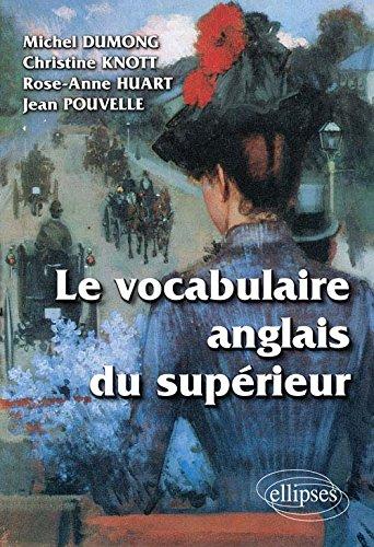 Le Vocabulaire Anglais du Supérieur par Michel Dumong, Christine Knott, Jean Pouvelle, Rose-Anne Huart