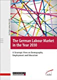 The German Labour Market in the Year 2030: A Strategic View on Demography, Employment and Education (English Edition)