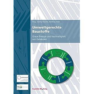 Umweltgerechte Baustoffe.: Graue Energie und Nachhaltigkeit von Gebäuden.