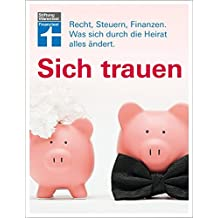 Sich trauen: Recht, Steuern, Finanzen. Was sich durch die Heirat alles ändert