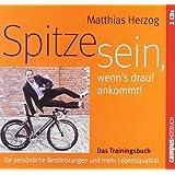 Spitze sein. wenn's drauf ankommt: Das Trainingsbuch für persönliche Bestleistungen und mehr Lebensqualität von Herzog. Matthias (2011) Audio CD