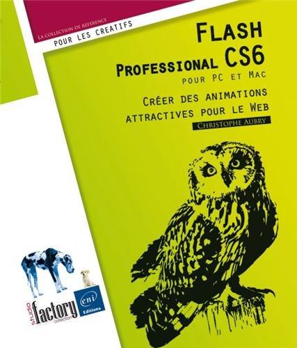 Flash Professional CS6 pour PC/Mac - Créer des animations attractives pour le Web