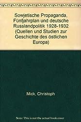 Sowjetische Propaganda, Fünfjahresplan und deutsche Rußlandpolitik 1928-1932 (Quellen und Studien zur Geschichte des östlichen Europas)