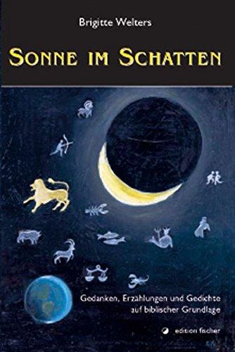 Sonne im Schatten: Gedanken, Erzählungen und Gedichte auf biblischer Grundlage (edition fischer)