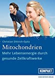 Mitochondrien: Mehr Lebensenergie durch gesunde Zellkraftwerke - Christian Dittrich-Opitz