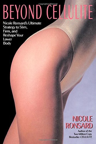 Beyond Cellulite: Nicole Ronsard's Ultimate Strategy to Slim, Firm and Reshape Your Lower Body by Ronsard, Nicole (1992) Paperback
