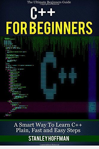 C++: C++ for Beginners, C++ in 24 Hours, Learn C++ fast! A smart way to learn C plus plus. Plain & Simple. C++ in easy steps, C++ programming, Start ... Developers, Coding, CSS, Java, PHP) by Stanley Hoffman (2015-09-01)