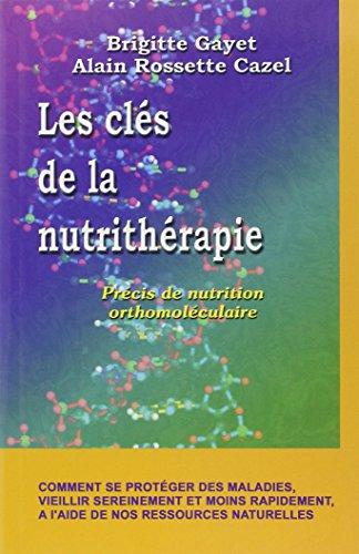 Les clés de la nutrithérapie. Précis de nutrition orthomoléculaire par Brigitte Gayet, Alain Rossette Cazel