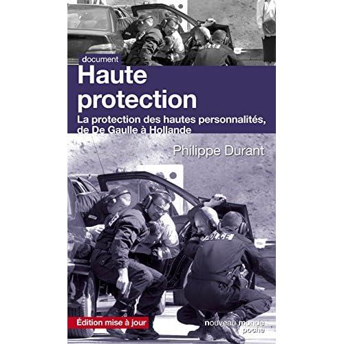 Haute protection: La protection des hautes personnalités de De Gaulle à Hollande (Poche)