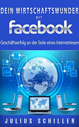 Buchseite und Rezensionen zu 'Dein Wirtschaftswunder mit Facebook: Dein Geschäftserfolg an der Seite eines Internetriesen' von Julius Schiller