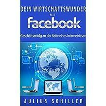 Dein Wirtschaftswunder mit Facebook: Dein Geschäftserfolg an der Seite eines Internetriesen
