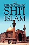 An Introduction to Shi′I Islam - The History & Doctrines of Twelver Shi′Ism (Paper)
