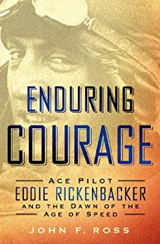 Enduring Courage: Ace Pilot Eddie Rickenbacker and the Dawn of the Age of Speed par [Ross, John F.]