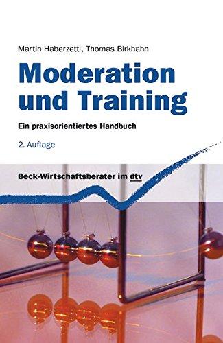 Moderation und Training: Ein praxisorientiertes Handbuch (dtv Beck Wirtschaftsberater)