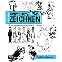 Richtig gut zeichnen – Cartoons: Bewegung, Mimik, Kleidung, Zeichenstile, Szenen und vieles mehr – 1000 Motive und über…