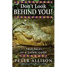 Don't Look Behind You!: True Tales of a Safari Guide. Peter Allison by Peter Allison (2009-10-01)