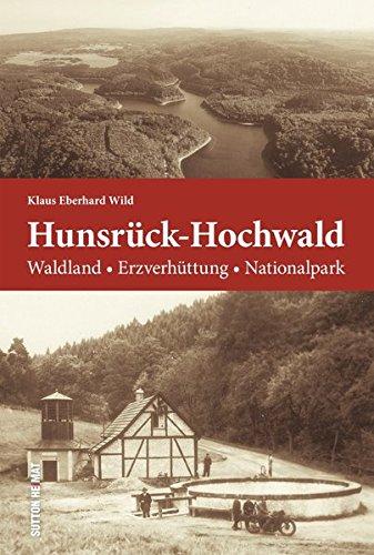 Hunsrück und Hochwald.  Die Geschichte eines einzigartigen Kulturraumes von Kelten, Römern und Pfalzgrafen bis hin zu Köhlern und Nationalparkwächtern (Sutton Heimatarchiv)