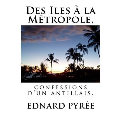 Des Iles à la Métropole, confessions d'un antillais