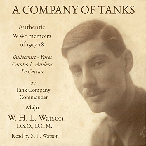 A Company of Tanks: Authentic WW1 Memoirs of 1917-18 (Authentic Tank)