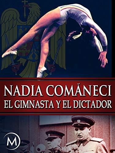 Nadia Comäneci: El Gimnasta y el Dictador
